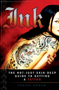 Ink: The Not-Just-Skin-Deep Guide to Getting a Tattoo by Terisa Green